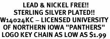"<Br>               LEAD & NICKEL FREE!!<Br>         STERLING SILVER PLATED!!<bR>W14024KC - LICENSED UNIVERSITY<br>  OF NORTHERN IOWA ""PANTHERS""<Br> LOGO KEY CHAIN AS LOW AS $1.99"