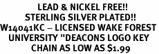 """<Br>                  LEAD & NICKEL FREE!!<Br>            STERLING SILVER PLATED!!<bR>W14041KC - LICENSED WAKE FOREST<Br>    UNIVERSITY """"DEACONS LOGO KEY <Br>               CHAIN AS LOW AS $1.99"""
