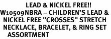 "<bR>                 LEAD & NICKEL FREE!!<Br>W10509NBRA - CHILDREN'S LEAD &<Br>  NICKEL FREE ""CROSSES"" STRETCH<Br>  NECKLACE, BRACELET, & RING SET<bR>     ASSORTMENT"
