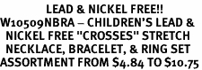 "<bR>                 LEAD & NICKEL FREE!!<Br>W10509NBRA - CHILDREN'S LEAD &<Br>  NICKEL FREE ""CROSSES"" STRETCH<Br>  NECKLACE, BRACELET, & RING SET<bR>ASSORTMENT FROM $4.84 TO $10.75"
