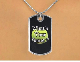 "<Br>             LEAD & NICKEL FREE!!<Br>W12960N - ""WHAT'S YOUR GAME""<Br> BLACK TENNIS THEME DOG TAG &<Br>            BALL CHAIN NECKLACE<Br>                  AS LOW AS $3.45"