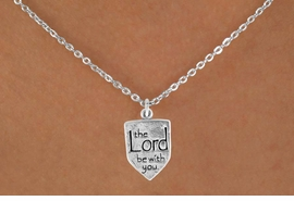 "<Br>                 LEAD & NICKEL FREE!!<BR>W14519N - ""THE LORD BE WITH YOU""<Br>       SHIELD CHILDREN'S 12"" CHAIN<BR>                 FROM $3.25 TO $7.50"