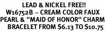 """<Br>               LEAD & NICKEL FREE!!<Br>    W16752B - CREAM COLOR FAUX<Br>PEARL & """"MAID OF HONOR"""" CHARM<Br>     BRACELET FROM $6.13 TO $10.75"""