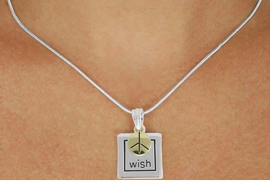 "<Br>              LEAD & NICKEL FREE!!<Br>    W17437N - TWO-TONE ""WISH""<Br>FRAME & PEACE CHARM NECKLACE<Br>             FROM $5.06 TO $11.25"