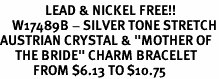 "<Br>               LEAD & NICKEL FREE!!<Br>    W17489B - SILVER TONE STRETCH<Br>AUSTRIAN CRYSTAL & ""MOTHER OF <BR>     THE BRIDE"" CHARM BRACELET <Br>           FROM $6.13 TO $10.75"