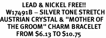 "<Br>               LEAD & NICKEL FREE!!<Br>    W17491B - SILVER TONE STRETCH<Br>AUSTRIAN CRYSTAL & ""MOTHER OF <BR>     THE GROOM"" CHARM BRACELET <Br>           FROM $6.13 TO $10.75"