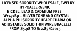 <BR>  LICENSED SORORITY WHOLESALE JEWELRY   <br>                       HYPOALLERGENIC   <BR>        NICKEL, LEAD & CADMIUM FREE!!   <BR>    W1747B9 - SILVER TONE AND CRYSTAL  <BR>    ALPHA PHI SORORITY HEART CHARM ON   <BR>  ADJUSTABLE SOLID THIN WIRE BRACELET  <br>           FROM $5.98 TO $12.85 ©2015