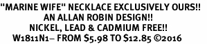 """<BR>""""MARINE WIFE"""" NECKLACE EXCLUSIVELY OURS!!   <Br>                     AN ALLAN ROBIN DESIGN!!   <BR>              NICKEL, LEAD & CADMIUM FREE!!   <BR>      W1811N1- FROM $5.98 TO $12.85 �16"""