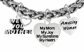 "<BR>   Mom, "" We Love You Mother"",.""My Mom, My Joy, My Sunshine, <BR>      My Heart"", ""Amazing Woman Bracelet, Hypoallergenic, Safe, <Br>No Nickel, Poisonous Lead, Or Poisonous Cadmium  $7.38 To $10.38  <BR>                                                    W346-1893-265B17"