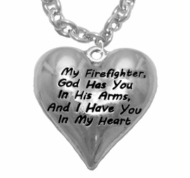 """ My Firefighter, God Has You In His Arms, And  I Have You In My Heart ""<BR>                  No Nickle, Lead, Or Poisonous Cadmium In Necklace<br>                                      W11900N1  Cable Chain Necklace <BR>                                            FROM $7.50 TO $9.50 �2017"