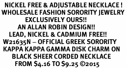 <BR>   NICKEL FREE & ADJUSTABLE NECKLACE !<BR> WHOLESALE FASHION SORORITY JEWELRY <BR>                 EXCLUSIVELY OURS!! <BR>            AN ALLAN ROBIN DESIGN!! <BR>      LEAD, NICKEL & CADMIUM FREE!! <BR>  W21635N - OFFICIAL GREEK SORORITY <BR>  KAPPA KAPPA GAMMA DISK CHARM ON <Br>        BLACK SHEER CORDED NECKLACE <BR>          FROM $4.16 TO $9.25 ©2015