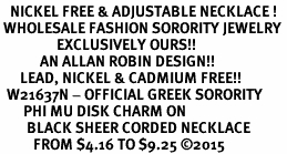 <BR>   NICKEL FREE & ADJUSTABLE NECKLACE !<BR> WHOLESALE FASHION SORORITY JEWELRY <BR>                 EXCLUSIVELY OURS!! <BR>            AN ALLAN ROBIN DESIGN!! <BR>      LEAD, NICKEL & CADMIUM FREE!! <BR>  W21637N - OFFICIAL GREEK SORORITY <BR>       PHI MU DISK CHARM ON <Br>        BLACK SHEER CORDED NECKLACE <BR>          FROM $4.16 TO $9.25 �15