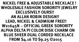 <BR>   NICKEL FREE & ADJUSTABLE NECKLACE !<BR> WHOLESALE FASHION SORORITY JEWELRY <BR>                 EXCLUSIVELY OURS!! <BR>            AN ALLAN ROBIN DESIGN!! <BR>      LEAD, NICKEL & CADMIUM FREE!! <BR>  W21645N - OFFICIAL GREEK SORORITY <BR> ALPHA DELTA PI COLOR DISK CHARM ON <Br>    BLUE SHEER DUAL CORDED NECKLACE <BR>          FROM $4.16 TO $9.25 ©2015
