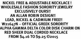 <BR>   NICKEL FREE & ADJUSTABLE NECKLACE !<BR> WHOLESALE FASHION SORORITY JEWELRY <BR>                 EXCLUSIVELY OURS!! <BR>            AN ALLAN ROBIN DESIGN!! <BR>      LEAD, NICKEL & CADMIUM FREE!! <BR>  W21647N - OFFICIAL GREEK SORORITY <BR>ALPHA GAMMA DELTA COLOR DISK CHARM ON <Br>     RED SHEER DUAL CORDED NECKLACE <BR>          FROM $4.16 TO $9.25 �15