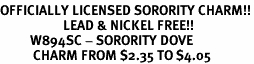 <Br>OFFICIALLY LICENSED SORORITY CHARM!!<Br>                     LEAD & NICKEL FREE!!<Br>          W894SC - SORORITY DOVE <Br>           CHARM FROM $2.35 TO $4.05