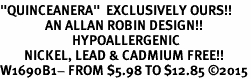 """<BR>""""QUINCEANERA""""  EXCLUSIVELY OURS!!  <Br>               AN ALLAN ROBIN DESIGN!!  <BR>                        HYPOALLERGENIC<BR>        NICKEL, LEAD & CADMIUM FREE!!  <BR>W1690B1- FROM $5.98 TO $12.85 �15"""