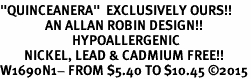 """<BR>""""QUINCEANERA""""  EXCLUSIVELY OURS!!  <Br>               AN ALLAN ROBIN DESIGN!!  <BR>                        HYPOALLERGENIC<BR>        NICKEL, LEAD & CADMIUM FREE!!  <BR>W1690N1- FROM $5.40 TO $10.45 �15"""