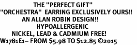 """<BR>                       THE """"PERFECT GIFT""""<BR>""""ORCHESTRA""""  EARRING EXCLUSIVELY OURS!!   <Br>               AN ALLAN ROBIN DESIGN!!   <br>                         HYPOALLERGENIC<BR>        NICKEL, LEAD & CADMIUM FREE!   <BR>W1781E1- FROM $5.98 TO $12.85 ©2015"""
