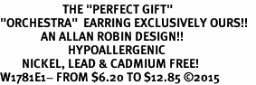 """<BR>                       THE """"PERFECT GIFT""""<BR>""""ORCHESTRA""""  EARRING EXCLUSIVELY OURS!!   <Br>               AN ALLAN ROBIN DESIGN!!   <br>                         HYPOALLERGENIC<BR>        NICKEL, LEAD & CADMIUM FREE!   <BR>W1781E1- FROM $6.20 TO $12.85 �15"""