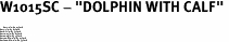 """W1015SC - """"DOLPHIN WITH CALF"""" <BR> <FONT size=""""2"""">Buy 1-2 for $4.05 Each<br>Buy 3-5 for $3.65 Each<br>Buy 6-11 for $3.55 Each<br>Buy 12-23 for $3.45 Each<br>Buy 24-49 for $3.35 Each<br>Buy 50 or More for $3.25 Each<br>Buy 100 or More for $2.35 Each</font>"""