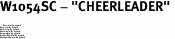 "W1054SC - ""CHEERLEADER"" <BR> <FONT size=""2"">Buy 1-2 for $4.05 Each<br>Buy 3-5 for $3.65 Each<br>Buy 6-11 for $3.55 Each<br>Buy 12-23 for $3.45 Each<br>Buy 24-49 for $3.35 Each<br>Buy 50 or More for $3.25 Each<br>Buy 100 or More for $2.35 Each</font>"