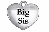 "W1298SC - ""BIG SIS"" HEART<BR> <FONT size=""2"">Buy 1-2 for $4.05 Each<br>Buy 3-5 for $3.65 Each<br>Buy 6-11 for $3.55 Each<br>Buy 12-23 for $3.45 Each<br>Buy 24-49 for $3.35 Each<br>Buy 50 or More for $3.25 Each<br>Buy 100 or More for $2.35 Each</font>"