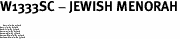 "W1333SC - JEWISH MENORAH<BR> <FONT size=""2"">Buy 1-2 for $4.05 Each<br>Buy 3-5 for $3.65 Each<br>Buy 6-11 for $3.55 Each<br>Buy 12-23 for $3.45 Each<br>Buy 24-49 for $3.35 Each<br>Buy 50 or More for $3.25 Each<br>Buy 100 or More for $2.35 Each</font>"