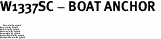 "W1337SC - BOAT ANCHOR <BR> <FONT size=""2"">Buy 1-2 for $4.05 Each<br>Buy 3-5 for $3.65 Each<br>Buy 6-11 for $3.55 Each<br>Buy 12-23 for $3.45 Each<br>Buy 24-49 for $3.35 Each<br>Buy 50 or More for $3.25 Each<br>Buy 100 or More for $2.35 Each</font>"