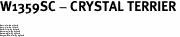 "W1359SC - CRYSTAL TERRIER<BR><FONT size=""2"">Buy 1-2 for $4.25 Each<br>Buy 3-5 for $4.15 Each<br>Buy 6-11 for $3.65 Each<br>Buy 12-23 for $3.45 Each<br>Buy 24-49 for $3.25 Each<br>Buy 50 or More for $3.09 Each</font>"
