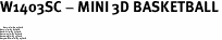 """W1403SC - MINI 3D BASKETBALL<BR> <FONT size=""""2"""">Buy 1-2 for $4.05 Each<br>Buy 3-5 for $3.65 Each<br>Buy 6-11 for $3.55 Each<br>Buy 12-23 for $3.45 Each<br>Buy 24-49 for $3.35 Each<br>Buy 50 or More for $3.25 Each</font>"""