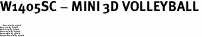 "W1405SC - MINI 3D VOLLEYBALL<BR> <FONT size=""2"">Buy 1-2 for $4.05 Each<br>Buy 3-5 for $3.65 Each<br>Buy 6-11 for $3.55 Each<br>Buy 12-23 for $3.45 Each<br>Buy 24-49 for $3.35 Each<br>Buy 50 or More for $3.25 Each</font>"