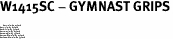 "W1415SC - GYMNAST GRIPS<BR> <FONT size=""2"">Buy 1-2 for $4.05 Each<br>Buy 3-5 for $3.65 Each<br>Buy 6-11 for $3.55 Each<br>Buy 12-23 for $3.45 Each<br>Buy 24-49 for $3.35 Each<br>Buy 50 or More for $3.25 Each<br>Buy 100 or More for $2.35 Each</font>"