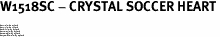 "W1518SC - CRYSTAL SOCCER HEART<BR><FONT size=""2"">Buy 1-2 for $4.25 Each<br>Buy 3-5 for $4.15 Each<br>Buy 6-11 for $3.65 Each<br>Buy 12-23 for $3.45 Each<br>Buy 24-49 for $3.25 Each<br>Buy 50 or More for $3.09 Each</font>"