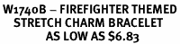 <BR> W1740B - FIREFIGHTER THEMED<BR>     STRETCH CHARM BRACELET<Br>                 AS LOW AS $6.83
