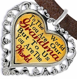 "<BR>         <i>""TO THE WORLD YOU ARE OUR GRANDMA,   <BR>                  BUT TO US YOU ARE THE WORLD""</i>  <BR>          BEAUTIFUL WORDS, BEAUTIFUL BRACELET  <BR> HYPOALLERGENIC, NICKEL, LEAD, CADMIUM  FREE!  <BR>W1819B4 - ""GRANDMA"" HEART CHARM ON BROWN SUEDE <BR>          BRACELET FROM $7.90 TO $12.50 �2016"