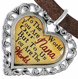 "<BR>               <i>""TO THE WORLD YOU ARE OUR NANA,   <BR>                   BUT TO US YOU ARE THE WORLD""</i>  <BR>           BEAUTIFUL WORDS, BEAUTIFUL BRACELET  <BR>   HYPOALLERGENIC, NICKEL, LEAD, CADMIUM  FREE!  <BR> W1820B4 - ""NANA"" HEART CHARM ON BROWN SUEDE WITH <BR>LOBSTER CLASP BRACELET FROM $7.90 TO $12.50 �2016"