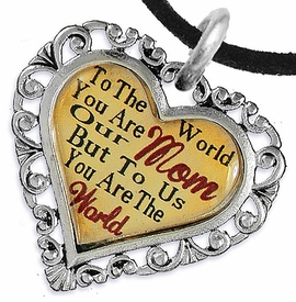 "<BR>         <i>""TO THE WORLD YOU ARE OUR MOM,     <BR>                  BUT TO US YOU ARE THE WORLD""</i>    <BR>          BEAUTIFUL WORDS, BEAUTIFUL NECKLACE   <BR> HYPOALLERGENIC, NICKEL, LEAD, CADMIUM  FREE!    <BR>   W1821N3 - ""MOM"" HEART CHARM ON BLACK SUEDE    <BR>          NECKLACE FROM $7.90 TO $12.50 �2016"