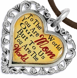 "<BR>         <i>""TO THE WORLD YOU ARE OUR MOM,     <BR>                  BUT TO US YOU ARE THE WORLD""</i>    <BR>          BEAUTIFUL WORDS, BEAUTIFUL NECKLACE   <BR> HYPOALLERGENIC, NICKEL, LEAD, CADMIUM  FREE!    <BR>   W1821N4 - ""MOM"" HEART CHARM ON BROWN SUEDE    <BR>          NECKLACE FROM $7.90 TO $12.50 �2016"