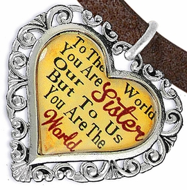 "<BR>            <i>""TO THE WORLD YOU ARE OUR SISTER,    <BR>                   BUT TO US YOU ARE THE WORLD""</i>    <BR>          BEAUTIFUL WORDS, BEAUTIFUL BRACELET    <BR>   HYPOALLERGENIC, NICKEL, LEAD, CADMIUM FREE!    <BR> W1822B4 - ""SISTER"" HEART CHARM ON BROWN SUEDE  <BR>           BRACELET FROM $7.90 TO $12.50 �2016"