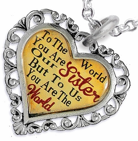 "<BR>         <i>""TO THE WORLD YOU ARE OUR SISTER,     <BR>                  BUT TO US YOU ARE THE WORLD""</i>    <BR>          BEAUTIFUL WORDS, BEAUTIFUL NECKLACE   <BR> HYPOALLERGENIC, NICKEL, LEAD, CADMIUM  FREE!    <BR>W1822N1 - ""SISTER"" HEART CHARM ON CHAIN LINK   <BR>          NECKLACE FROM $7.90 TO $12.50 �2016"