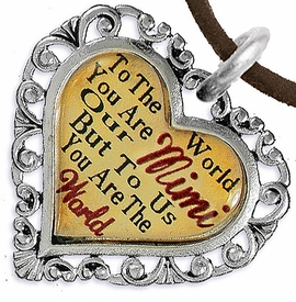 "<BR>         <i>""TO THE WORLD YOU ARE OUR MIMI,     <BR>                  BUT TO US YOU ARE THE WORLD""</i>    <BR>          BEAUTIFUL WORDS, BEAUTIFUL NECKLACE   <BR> HYPOALLERGENIC, NICKEL, LEAD, CADMIUM  FREE!    <BR>W1823N4 - ""MIMI"" HEART CHARM ON BROWN SUEDE  <BR>          NECKLACE FROM $7.90 TO $12.50 �2016"