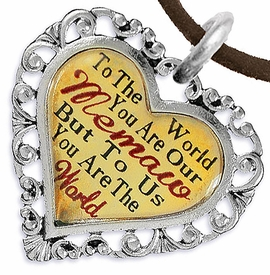"<BR>             <i>""TO THE WORLD YOU ARE OUR MEMAW,       <BR>                  BUT TO US YOU ARE THE WORLD""</i>      <BR>          BEAUTIFUL WORDS, BEAUTIFUL NECKLACE     <BR> HYPOALLERGENIC, NICKEL, LEAD, CADMIUM  FREE!      <BR>W1826N4 - ""MEMAW"" HEART CHARM ON BROWN SUEDE   <BR>          NECKLACE FROM $7.90 TO $12.50 �2016"