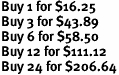 Buy 1 for $16.25<br>Buy 3 for $43.89<br>Buy 6 for $58.50<br>Buy 12 for $111.12<br>Buy 24 for $206.64