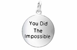 "W266SC - ""YOU DID THE IMPOSSIBLE"" CIRCLE<BR> <FONT size=""2"">Buy 1-2 for $4.05 Each<br>Buy 3-5 for $3.65 Each<br>Buy 6-11 for $3.55 Each<br>Buy 12-23 for $3.45 Each<br>Buy 24-49 for $3.35 Each<br>Buy 50 or More for $3.25 Each<br>Buy 100 or More for $2.35 Each</font>"