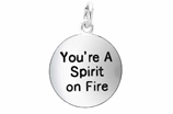 "W269SC - ""YOU'RE A SPIRIT ON FIRE"" CIRCLE<BR> <FONT size=""2"">Buy 1-2 for $4.05 Each<br>Buy 3-5 for $3.65 Each<br>Buy 6-11 for $3.55 Each<br>Buy 12-23 for $3.45 Each<br>Buy 24-49 for $3.35 Each<br>Buy 50 or More for $3.25 Each<br>Buy 100 or More for $2.35 Each</font>"