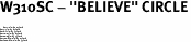 "W310SC - ""BELIEVE"" CIRCLE<BR> <FONT size=""2"">Buy 1-2 for $4.05 Each<br>Buy 3-5 for $3.65 Each<br>Buy 6-11 for $3.55 Each<br>Buy 12-23 for $3.45 Each<br>Buy 24-49 for $3.35 Each<br>Buy 50 or More for $3.25 Each<br>Buy 100 or More for $2.35 Each</font>"