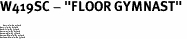 """W419SC - """"FLOOR GYMNAST"""" <BR> <FONT size=""""2"""">Buy 1-2 for $4.05 Each<br>Buy 3-5 for $3.65 Each<br>Buy 6-11 for $3.55 Each<br>Buy 12-23 for $3.45 Each<br>Buy 24-49 for $3.35 Each<br>Buy 50 or More for $3.25 Each<br>Buy 100 or More for $2.35 Each</font>"""