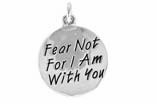 "W471SC - ""FEAR NOT FOR I AM WITH YOU"" CIRCLE <BR> <FONT size=""2"">Buy 1-2 for $4.05 Each<br>Buy 3-5 for $3.65 Each<br>Buy 6-11 for $3.55 Each<br>Buy 12-23 for $3.45 Each<br>Buy 24-49 for $3.35 Each<br>Buy 50 or More for $3.25 Each<br>Buy 100 or More for $2.35 Each</font>"