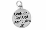 "W473SC - ""LOOK UP, GET UP, DONT GIVE UP"" CIRCLE <BR> <FONT size=""2"">Buy 1-2 for $4.05 Each<br>Buy 3-5 for $3.65 Each<br>Buy 6-11 for $3.55 Each<br>Buy 12-23 for $3.45 Each<br>Buy 24-49 for $3.35 Each<br>Buy 50 or More for $3.25 Each<br>Buy 100 or More for $2.35 Each</font>"