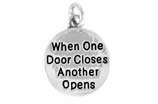 "W502SC - ""WHEN ONE DOOR CLOSES ANOTHER ONE OPENS"" CIRCLE<BR> <FONT size=""2"">Buy 1-2 for $4.05 Each<br>Buy 3-5 for $3.65 Each<br>Buy 6-11 for $3.55 Each<br>Buy 12-23 for $3.45 Each<br>Buy 24-49 for $3.35 Each<br>Buy 50 or More for $3.25 Each<br>Buy 100 or More for $2.35 Each</font>"